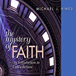 The Mystery of Faith: An Introduction to Catholicism | Michael J. Himes