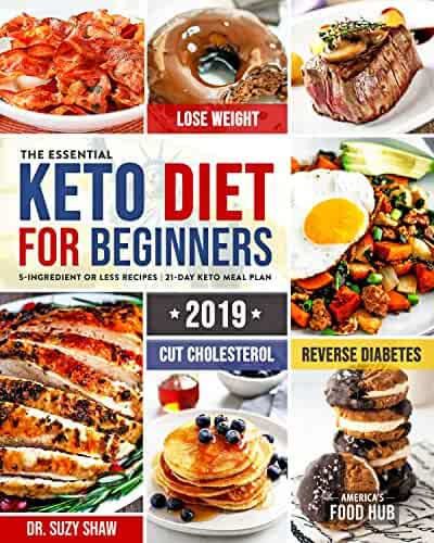 The Essential Keto Diet for Beginners #2019: 5-Ingredient Affordable, Quick & Easy Ketogenic Recipes | Lose Weight, Cut Cholesterol & Reverse Diabetes | 21-Day Keto Meal Plan
