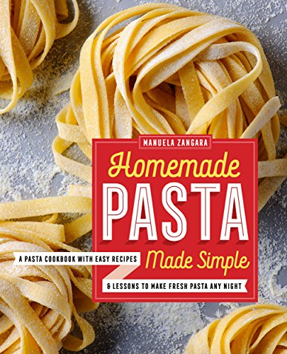 Homemade Pasta Made Simple: A Pasta Cookbook with Easy Recipes & Lessons to Make Fresh Pasta Any ()