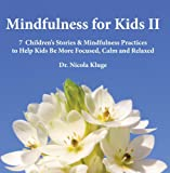 Mindfulness for Kids II: 7 Children's Stories & Mindfulness Practices to Help Kids Be More Focused, Calm and Relaxed