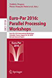 Euro-Par 2016: Parallel Processing Workshops: Euro-Par 2016 International Workshops, Grenoble, France, August 24-26, 2016, Revised Selected Papers (Lecture Notes in Computer Science)