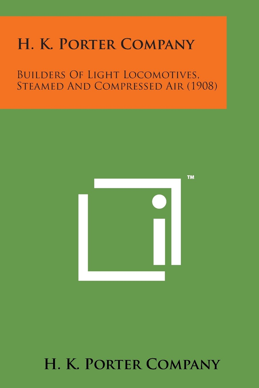 Download H. K. Porter Company: Builders of Light Locomotives, Steamed and Compressed Air (1908) pdf epub