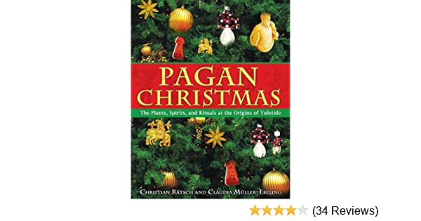 Pagan christmas the plants spirits and rituals at the origins of pagan christmas the plants spirits and rituals at the origins of yuletide kindle edition by christian rtsch claudia mller ebeling fandeluxe Gallery