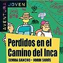 Aventura Joven: Perdidos en el Camino del Inca [Lost in the Camino del Inca] Hörbuch von Elvira Sancho, Jordi Surís Gesprochen von: Elena Menacho
