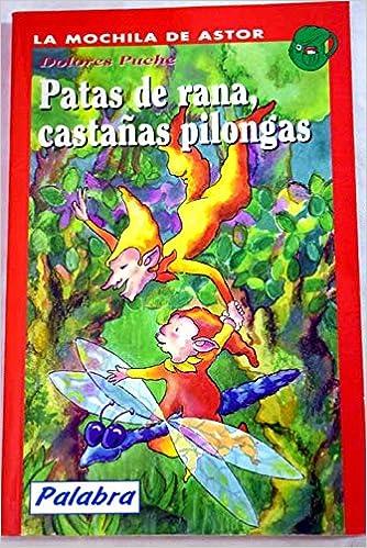 Patas de rana castañas pilongas (La mochila de Astor): Dolores C. Puche: 9788482392608: Amazon.com: Books