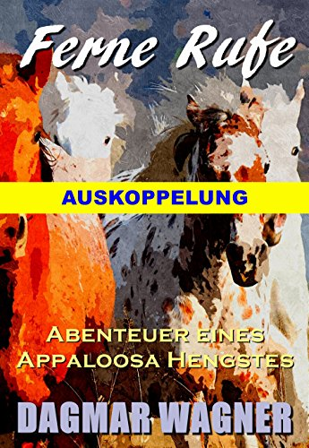 FERNE RUFE  Abenteuer eines Appaloosa Hengstes: Auskoppelung (German Edition)