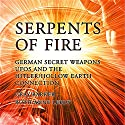 Serpents of Fire: German Secret Weapons, UFOs, and the Hitler/Hollow Earth Connection Audiobook by Gray Barker, Ruth Anne Leedy, Andrew Colvin, Michael X Narrated by Michael Hacker