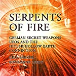 Serpents of Fire: German Secret Weapons, UFOs, and the Hitler/Hollow Earth Connection | Gray Barker,Ruth Anne Leedy,Andrew Colvin,Michael X