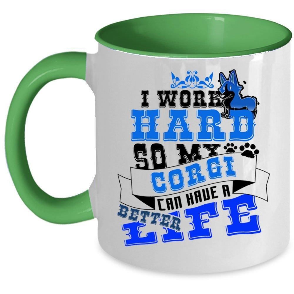 Amazon com   My Corgi Can Have A Better Life Coffee Mug, I Work Hard