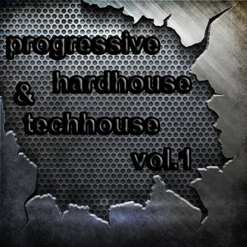 Progressive Hardhouse & Tech House Vol.1 (Best in Daft, Dirty and Melodic Electronicas) (Best In Progressive House)