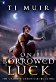 On Borrowed Luck (The Chanmyr Chronicles Book 1)