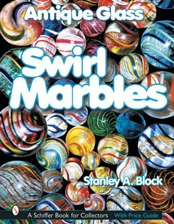 Antique Glass Swirl Marbles (Schiffer Book for Collectors) by Stanley A Block (2007-07-01)