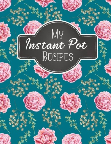 """My Instant Pot Recipes: Blank Instant Pot Recipes Cook Book Journal Diary Notebook   Cooking Gift 8.5"""" x 11"""" (Blank Instant Pot Ketogenic Diet Recipe ... Notebook Cooking Gift Series) (Volume 2) cover"""