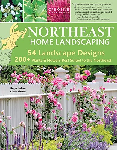 Northeast Home Landscaping, 3rd Edition: Including Southeast Canada (Creative Homeowner) 54 Landscape Designs, 200+ Plants & Flowers Best Suited to CT, MA, ME, NH, NY, RI, VT, NB, NS, ON, PE, & QC (Mall Qc)