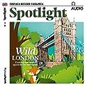 Spotlight Audio - Wild London. 03/2017: Englisch lernen Audio - Naturerlebnis London Hörbuch von  div. Gesprochen von:  div.