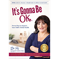 It's Gonna Be Ok: Proven Ways to Improve Your Child's Mental Health