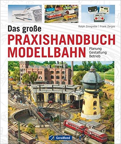 Das große Praxishandbuch Modellbahn: Planung – Gestaltung – Betrieb Gebundenes Buch – 10. Oktober 2018 Ralph Zinngrebe Frank Zarges Geramond Verlag GmbH 3862455319