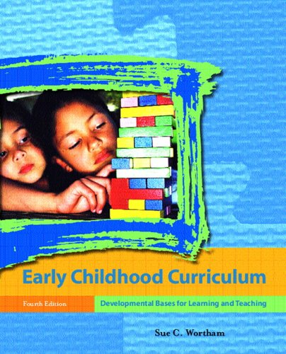 Early Childhood Curriculum: Developmental Bases for Learning and Teaching (4th Edition)