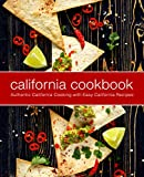 California Cookbook: Authentic California Cooking with Easy California Recipes