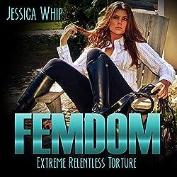 Femdom: Extreme Relentless Torture