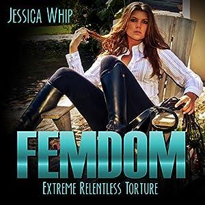 Femdom: Extreme Relentless Torture Audiobook