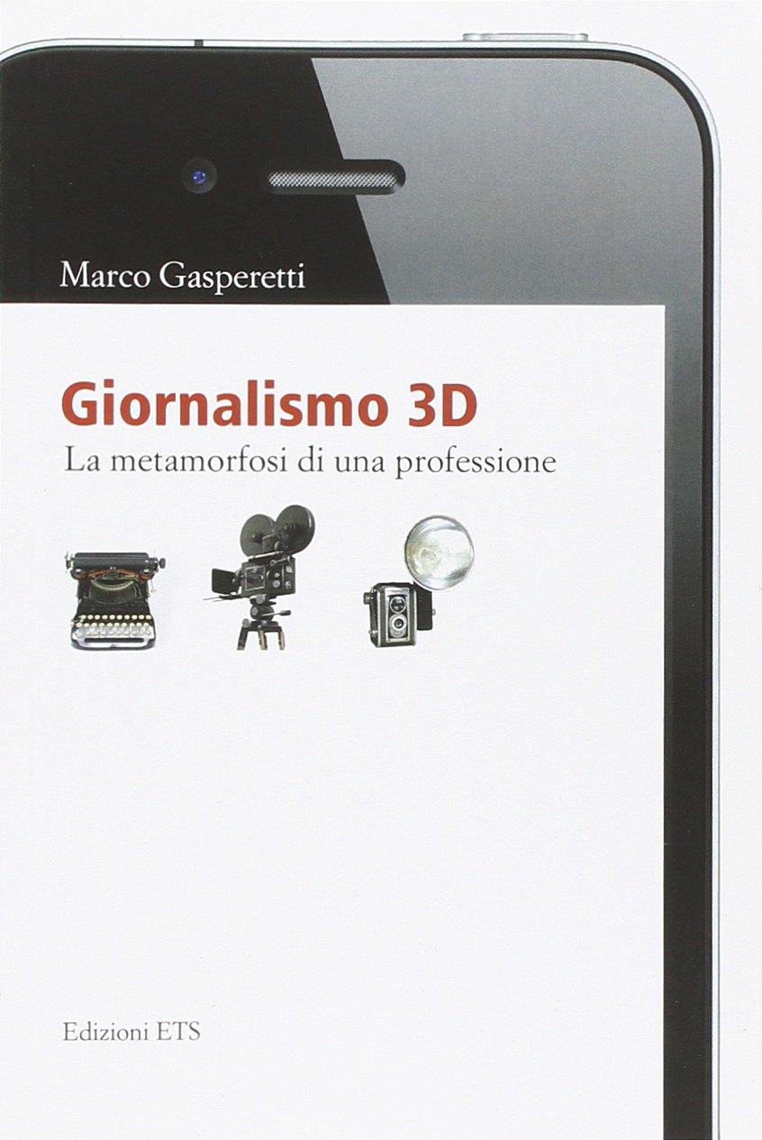 Giornalismo 3D. La metamorfosi di una professione. pdf