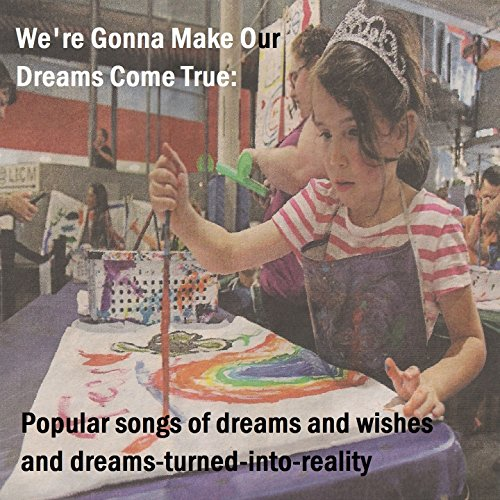 We're Gonna Make Our Dreams Co...