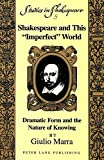 img - for Shakespeare and This  Imperfect  World: Dramatic Form and the Nature of Knowing (Studies in Shakespeare) book / textbook / text book