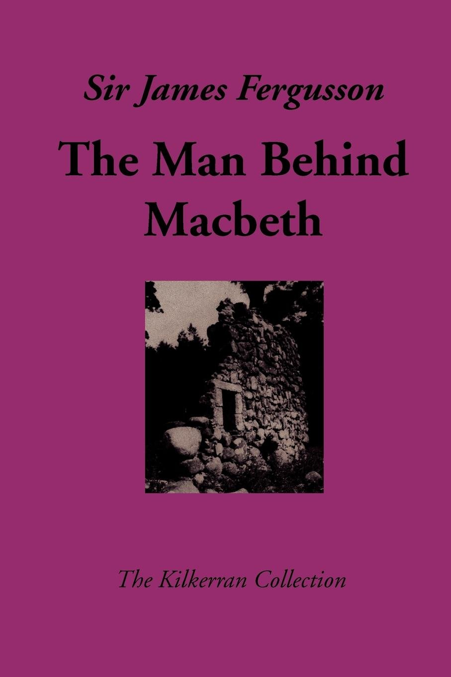 6140d3029 The Man Behind Macbeth (Kilkerran Collection) Paperback – February 27