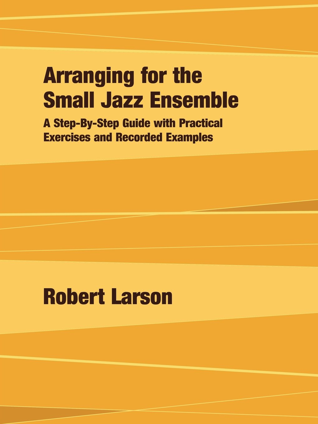 Read Online Arranging for the Small Jazz Ensemble: A Step-by-Step Guide with Practical Exercises and Recorded Examples pdf