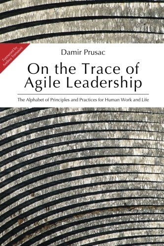 On the Trace of Agile Leadership: The Alphabet of Principles and Practices for Human Work and Life pdf