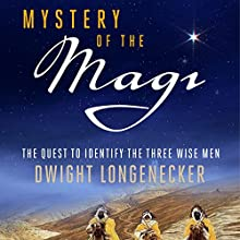Mystery of the Magi: The Quest to Identify the Three Wise Men Audiobook by Dwight Longenecker Narrated by Stephen McLaughlin