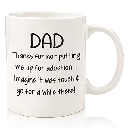 thanks for not putting me up for adoption funny dad mug best christmas gifts for
