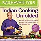 Indian Cooking Unfolded: 100 Recipes That Will Have You Cooking Indian Food Like a Pro