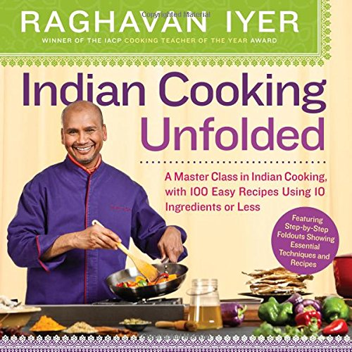 (Indian Cooking Unfolded: A Master Class in Indian Cooking, with 100 Easy Recipes Using 10 Ingredients or Less)