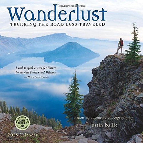 Wanderlust 2018 Wall Calendar: Trekking the Road Less Traveled — Featuring Adventure Photography by Justin Bailie cover