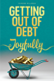 Getting Out of Debt Joyfully (English Edition)