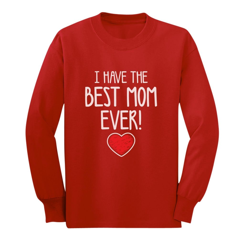 I Have The BEST MOM EVER! Mother's Day Gift Cute Unisex Long sleeve kids T-Shirt G0PM0PlgCm