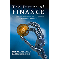 The Future of Finance: The Impact of FinTech, AI, and Crypto on Financial Services (English Edition)
