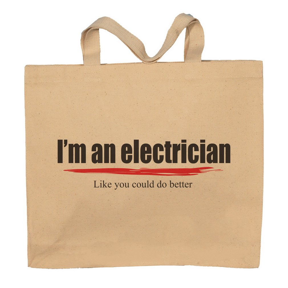 I'm An Electrician -Like You Could Do Better Totebag Bag