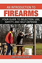An Introduction to Firearms: Your Guide to Selection, Use, Safety, and Self-Defense by James Morgan Ayres (2014-10-21)