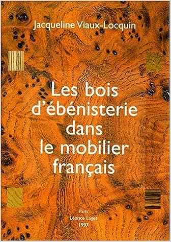 En ligne Les BOIS D'EBENISTERIE dans le MOBILIER FRANCAIS pdf