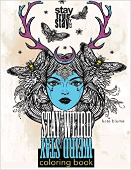 stay weird stay weird coloring book stay true stay you volume 1 - Weird Coloring Books