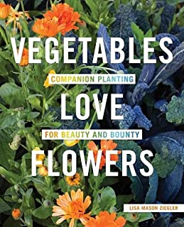 Book Cover: Vegetables Love Flowers: Companion Planting for Beauty and Bounty