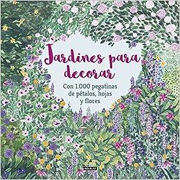 Jardines para decorar con 1.000 pegatinas de pétalos, hojas y flores Ocio y tiempo libre: Amazon.es: McKay, Angela, Feddag, Mouni: Libros
