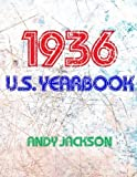 img - for The 1936 U.S. Yearbook: Interesting facts from 1936 including News, Sport, Music, Films, Famous Births, Cost Of Living - Excellent birthday gift or present! by Andy Jackson (2015-11-21) book / textbook / text book