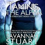 Taming the Alpha : A Werewolf Romance   Savannah Stuart
