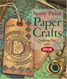 Spray Paint Paper Crafts, Sharon Currier, 1579909957