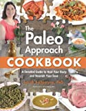 Paleo Approach Cookbook, The : A Detailed Guide to Heal Your Body and Nourish Your Soul