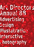 The Art Directors Annual 88: Advertising Design Illustration Interactive Photography